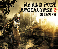 Me and PostApocalypse 2: Scraping